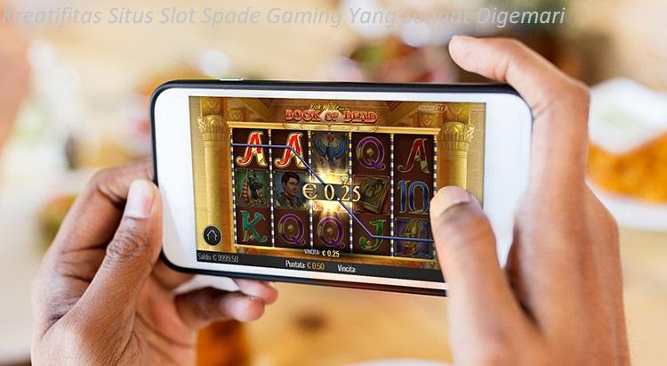 Kreatifitas Situs Slot Spade Gaming Yang Sangat Digemari